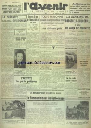 AVENIR DE LA VIENNE ET DE L'OUEST (L') [No 228] du 16/08/1941 - LA SERVANTE DU SEIGNEUR PAR REGNAULT - UN ORDRE DU JOUR DE L'AMIRAL DARLAN AUX FORCES DE TERRE DE MER ET DE L'AIR - LA PRODUCTION AERONAUTIQUE AUSTRALIENNE EN 1942 - DECLARATION DE VON STULPNAGEL - LA RENCONTRE ROOSEVELT - CHURCHILL A ETE UN COUP DE TONNERRE POUR L'OPINION PUBLIQUE AMERICAINE - LES METAMORPHOSES DU PARTI DE MOSCOU - LE COMMUNISME ET LES CATHOLIQUES - L'ACTIVITE DES PARTIS POLITIQUES par Collectif