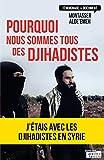 Image de Pourquoi nous sommes tous des djihadistes: J'étais en Syrie (Témoignages & Documents)