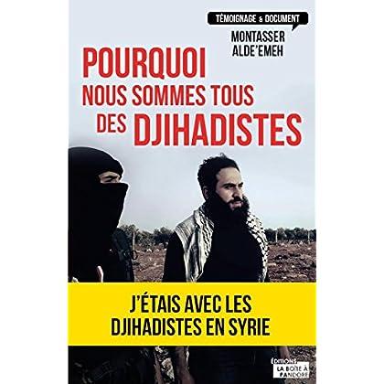 Pourquoi nous sommes tous des djihadistes: J'étais en Syrie (TEMOIGNAGE DOC)