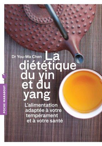 La diététique du Yin et du Yang: L'alimentation adapté à votre tempérament et à votre santé