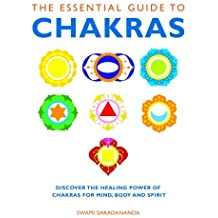 The Essential Guide to Chakras: Discover the Healing Power of Chakras for Mind, Body and Spirit (Essential Guides Series) by Swami Saradananda (2011-08-02)