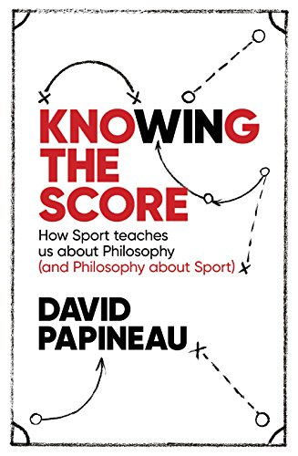 Knowing the Score: How Sport teaches us about Philosophy (and Philosophy about Sport)