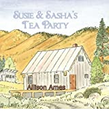 Susie & Sasha's Tea Party [ SUSIE & SASHA'S TEA PARTY ] By Ames, Allison ( Author )May-20-2010 Paperback