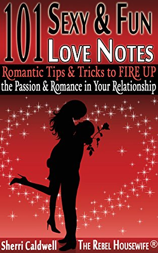 101 Sexy & Fun Love Notes: Romantic Tips & Tricks to FIRE UP the Passion & Romance in Your Relationship (The Rebel Housewife(R): Survival Guides) (English (Valentines Sexy Ideen)