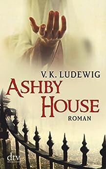 Ashby House: Roman von [Ludewig, V. K.]