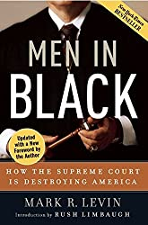 Men in Black: How the Supreme Court Is Destroying America by Mark R. Levin (2006-08-01)