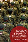 Japan's Security Renaissance: New Policies and Politics for the Twenty-First Century (Contemporary Asia in the World)