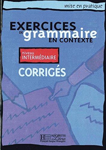 Exercices de grammaire en contexte: Niveau intermédiaire / Corrigés - Lösungsheft (Mise en pratique grammaire)