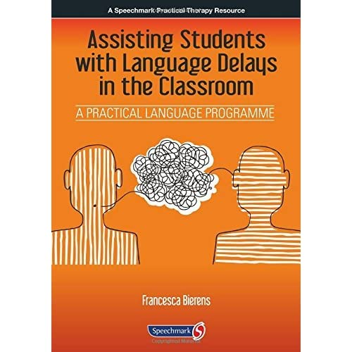 Assisting Students with Language Delays in the Classroom: A Practical Language Programme by Francesca Bierens (2015-10-06)