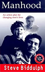 Manhood: An Action Plan for Changing Men's Lives by Steve Biddulph (1998-11-01)
