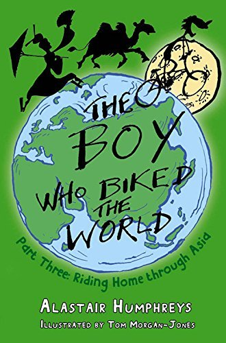The Boy Who Biked the World: Part Three: Riding Home through Asia by Alastair Humphreys (2016-04-01)