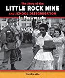 The Story of the Little Rock Nine and School Desegregation in Photographs (Story of the Civil Rights Movement in Photographs) by David Aretha (2014-01-01)