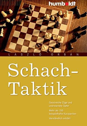 Schach-Taktik: Geistreiche Züge und unerwartete Opfer. Mehr als 150 beispielhafte Kurzpartien. Verständlich erklärt (humboldt - Freizeit & Hobby)