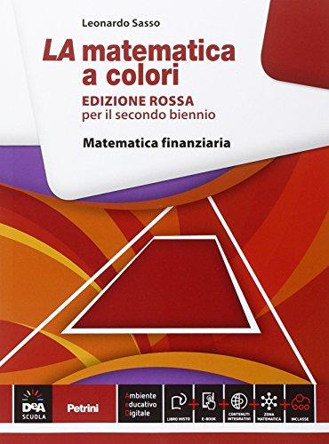 La matematica a colori. Ediz. rossa. Matematica finanziaria. Per le Scuole superiori. Con e-book. Con espansione online
