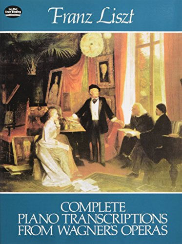 Franz Liszt: Complete Piano Transcriptions From Wagner's Operas (Dover Music for Piano)