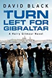Turn Left for Gibraltar (A Harry Gilmour Novel Book 3) by David Black