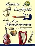 Illustrierte Enzyklopädie der Musikinstrumente: Musikinstrumente aus aller Welt - Von den Ursprüngen bis in die Gegenwart