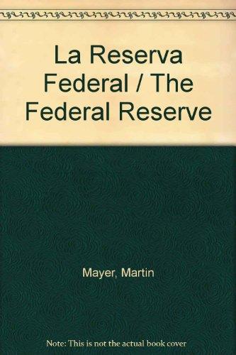 La Reserva Federal / The Federal Reserve por Martin Mayer