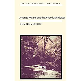 Amanita Walmer and the Amberleigh Flower (The Danny Canterbury Tales Book 5) (English Edition)