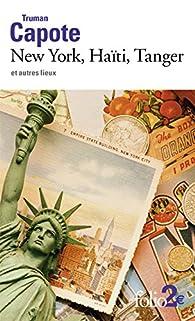 New York, Haïti, Tanger et autres lieux par Truman Capote