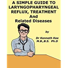 A Simple Guide to Laryngopharyngeal Reflux, Treatment and Related Diseases (A Simple Guide to Medical Conditions)