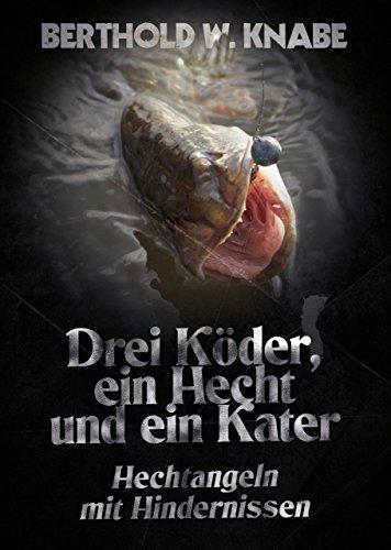 Drei Köder, ein Hecht und ein Kater: Hechtangeln mit Hindernissen von [Knabe, Berthold]