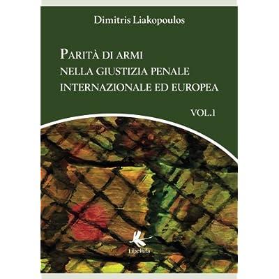 Parità Di Armi Nella Giustizia Penale Internazionale Ed Europea: Volume 1