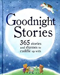 Goodnight Stories: 365 Stories and Rhymes to Cuddle Up With (365 Stories Treasury) by Parragon Books (2014-10-30)
