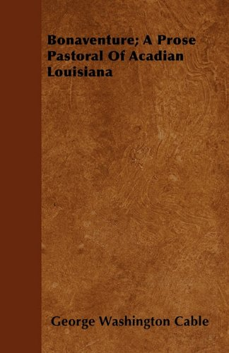 Bonaventure; A Prose Pastoral Of Acadian Louisiana