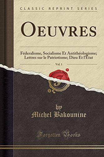 Oeuvres, Vol. 1: Federalisme, Socialisme Et Antitheologisme; Lettres Sur Le Patriotisme; Dieu Et L'Etat (Classic Reprint)