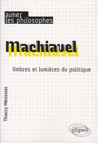 Machiavel. Ombres et lumières du politique par Ménissier Thierry
