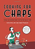 Cooking for Chaps: Stylish, no-nonsense meals for the man about town