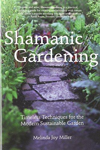 Shamanic Gardening: Timeless Techniques for the Modern Sustainable Garden by Miller, Melinda Joy (2012) Paperback