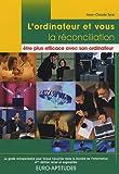 Telecharger Livres L ordinateur et vous la reconciliation etre plus efficace avec son ordinateur Le guide indispensable pour mieux travailler dans la Societe de l Information (PDF,EPUB,MOBI) gratuits en Francaise