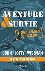 Aventure et survie - Le Guide Pratique de l'Extrême de John Wiseman