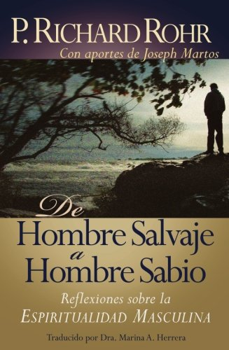 de Hombre Salvaje A Hombre Sabio: Reflexiones Sobre la Espiritualidad Masculina par Father Richard Rohr Ofm