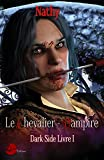 Dark-Side, le Chevalier-Vampire, Livre 1 (French Edition)