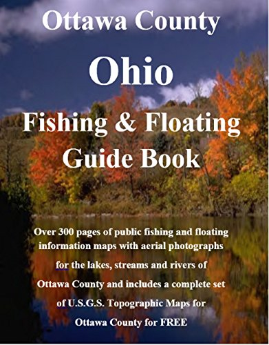 Ottawa County Ohio Fishing & Floating Guide Book: Complete fishing and floating information for Ottawa County Ohio (Ohio Fishing & Floating Guide Books Book 62) (English Edition)