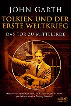 Tolkien und der Erste Weltkrieg: Das Tor zu Mittelerde von [Garth, John]