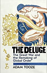 The Deluge: The Great War and the Remaking of Global Order 1916-1931 by Adam Tooze (2014-05-29)