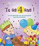 Hip hip hip hourra! Tu as 4 ans!: Un livre d'activités avec des autocollants pour ton anniversaire