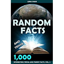 1000 Random Facts And Trivia, Volume 2 (Interesting Trivia and Funny Facts) (English Edition)