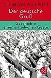 Der deutsche Gruß: Geschichte einer unheilvollen Geste - Tilman Allert
