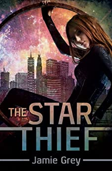 The Star Thief (Star Thief Chronicles Series Book 1) by [Grey, Jamie]