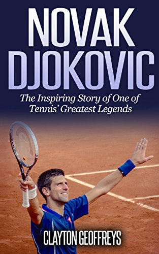 Novak Djokovic: The Inspiring Story of One of Tennis' Greatest Legends (Tennis Biography Books) (English Edition) por Clayton Geoffreys