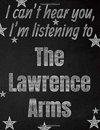 I can't hear you, I'm listening to The Lawrence Arms creative writing lined notebook: Promoting band fandom and music creativity through writing...one day at a time