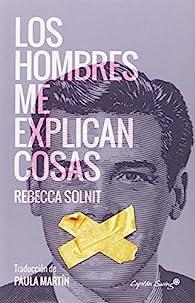 Los hombres me explican cosas par Rebecca Solnit