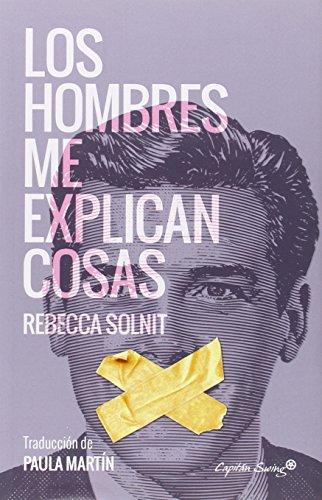 LOS HOMBRES ME EXPLICAN COSAS por REBECCA SOLNIT