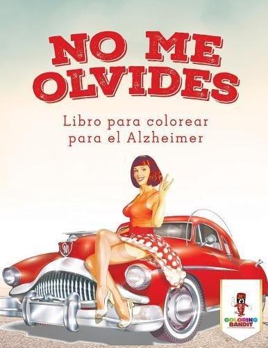 No Me Olvides: Libro Para Colorear Para El Alzheimer