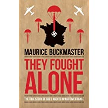 They Fought Alone: The True Story of SOE's Agents in Wartime France by Maurice Buckmaster (2014-07-08)